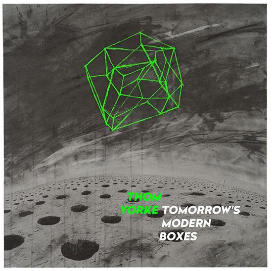 07/10/2014 : THOM YORKE - Tomorrow's Modern Boxes