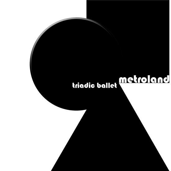 22/04/2015 : METROLAND - Triadic Ballet (3CD Box)