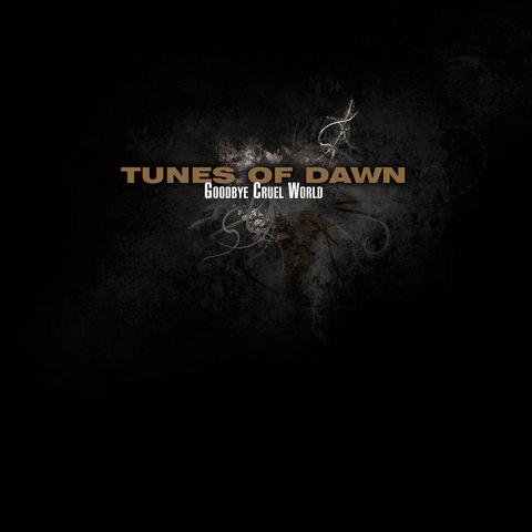 22/06/2011 : TUNES OF DAWN - Goodbye cruel world
