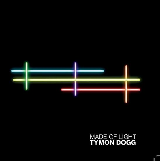 25/10/2015 : TYMON DOGG - Made of Light