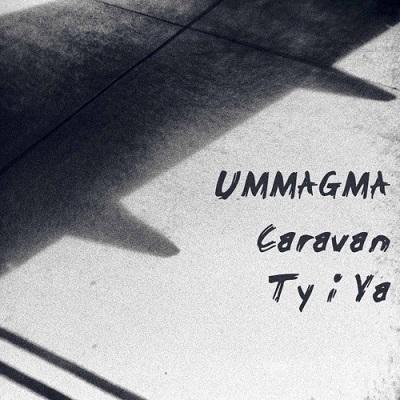 15/04/2019 : UMMAGMA - Caravan -Backed With Ty i Ya