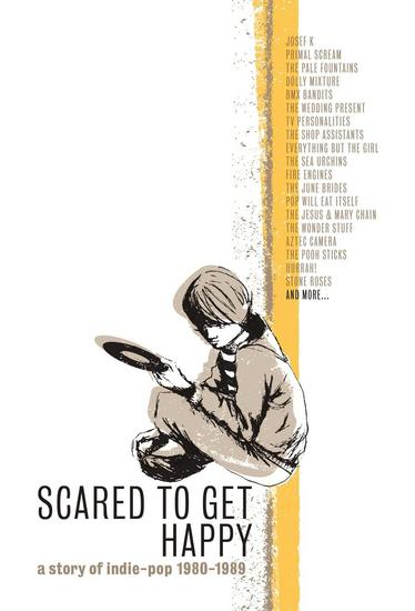 15/12/2014 : VARIOUS ARTISTS - Scared To Get Happy - A Story of Indie-Pop 1980-1989