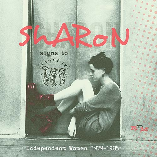 11/12/2016 : VARIOUS ARTISTS - Sharon Signs To Cherry Red (Independent Women 1979-1985)