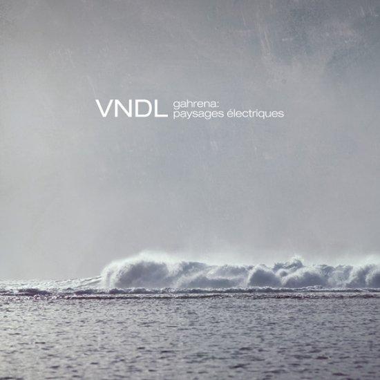 18/09/2012 : VNDL - Gahrena: Paysages Électriques