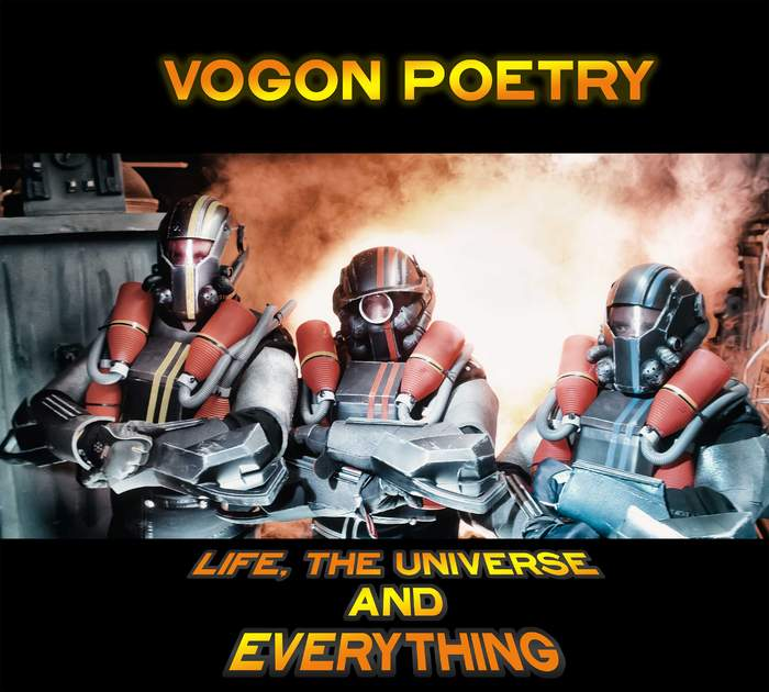 13/06/2018 : VOGON POETRY - Life, The Universe and Everything