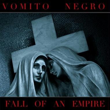 15/01/2013 : VOMITO NEGRO - Fall Of An Empire