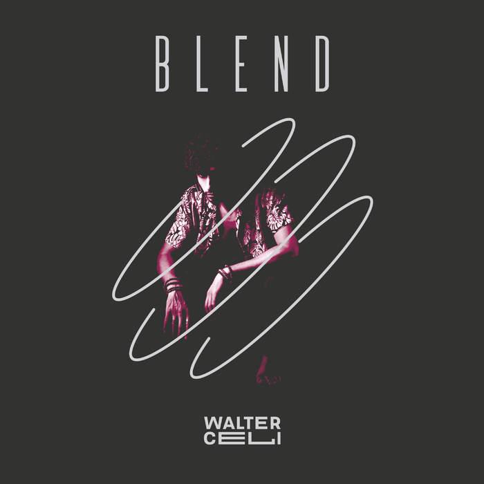 13/10/2019 : WALTER CELI - Blend