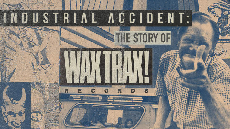 NEWS WaxTrax! announce release of the INDUSTRIAL ACCIDENT, a documentary and soundtrack, with unreleased old-school track by Revolting Cocks!