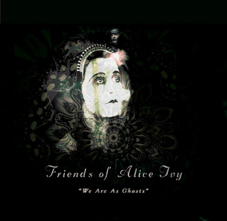 05/05/2013 : FRIENDS OF ALICE IVY - We Are As Ghosts