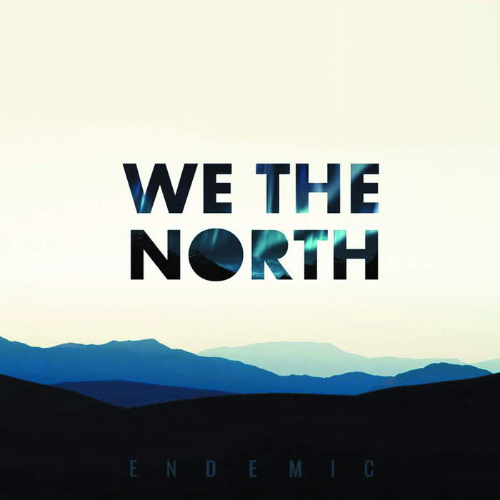 11/12/2016 : WE THE NORTH - Endemic