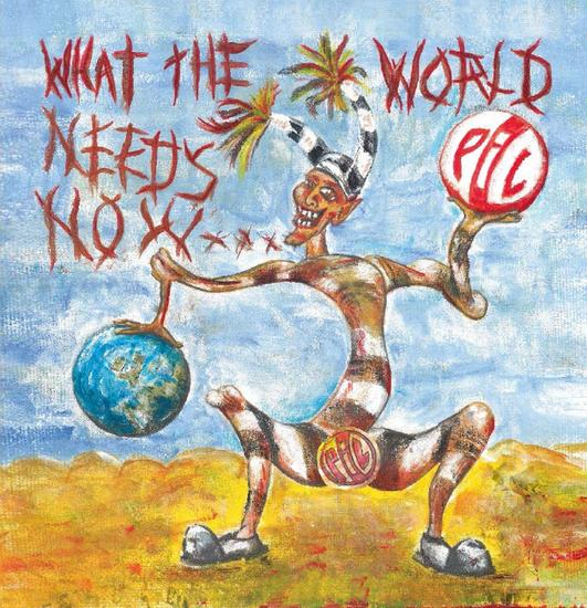 07/09/2015 : P.I.L. - What The World Needs Now
