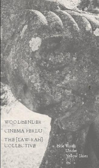 18/01/2015 : WOODBENDER / CINEMA PERDU /THE [LAW-RAH] COLLECTIVE - Blue Ruins Under Yellow Skies