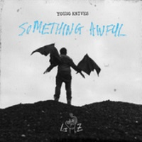 28/05/2015 : YOUNG KNIVES - Something Awful