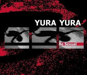 03/01/2014 : YURA YURA - Be Sexual