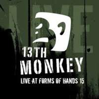 CD 13TH MONKEY Live at Forms of Hands 15