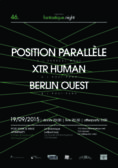 Fantastique.Night XLVI: Position Parall�le, XTR-Human, Berlin Ouest + afterparty