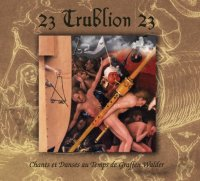 CD 23 TRUBLION 23 Chants et danses au temps de Graffen Walder
