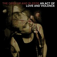 CD THE OPEN UP AND BLEEDS An act of love and violence