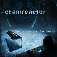 CD CHAINREACTOR The silence & The noise