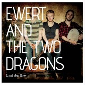 CD EWERT AND THE TWO DRAGONS Good Man Down