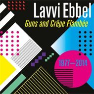 CD LAVVI EBBEL Guns and Crêpe Flambée (1977-2014)
