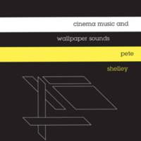 CD PETE SHELLEY Cinema Music and Wallpaper Sounds