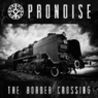 CD PRONOISE The Border Crossing