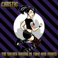 CD CAUSTIC The golden vagina of fame and profit