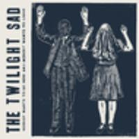 CD THE TWILIGHT SAD Nobody Wants To be Here, and Nobody Wants to Leave