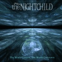 CD THE NIGHTCHILD The world unseen, the world unknown